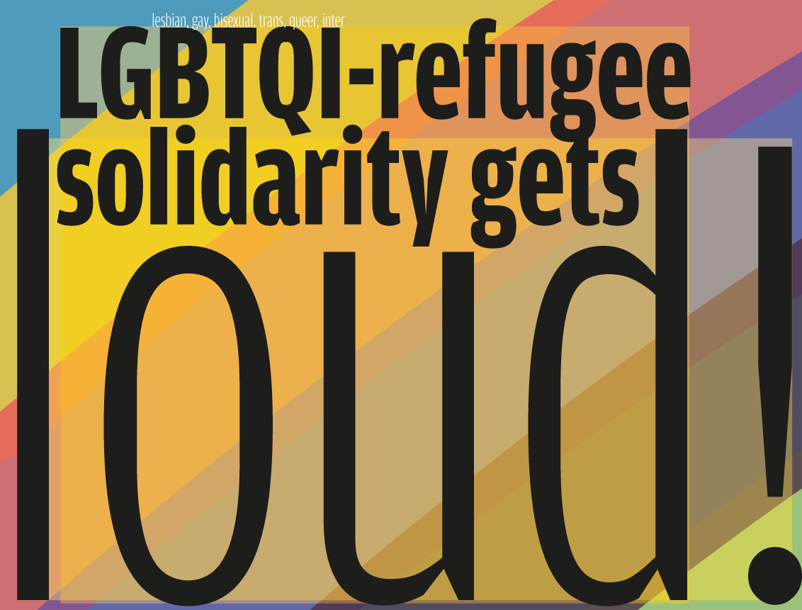 LGBTQI-refugee solidarity get's loud!