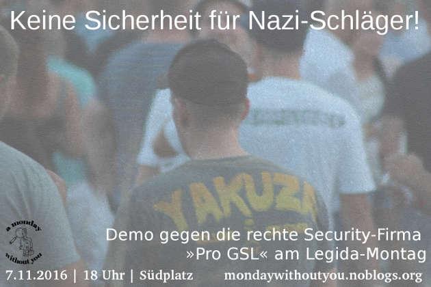 Keine Sicherheit für Nazi-Schläger! Demo gegen die rechte Security-Firma »Pro GSL« am Legida-Montag. 7. November 2016, 18 Uhr, Südplatz Leipzig