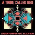 A Tribe Called Red feat. Black Bear - Stadium Pow Wow