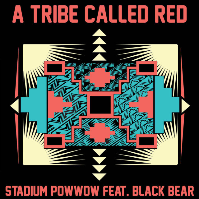A Tribe Called Red feat Black Bear – Stadium Pow Wow